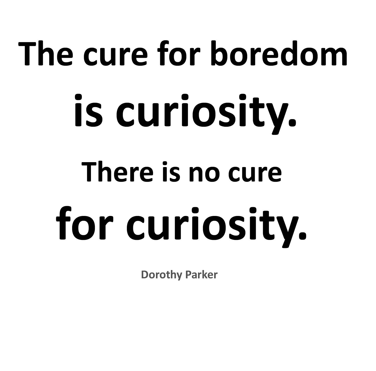 the-cure-for-boredom-is-curiosity-there-is-no-cure-for-curiosity-dorothy-parker-2.jpg